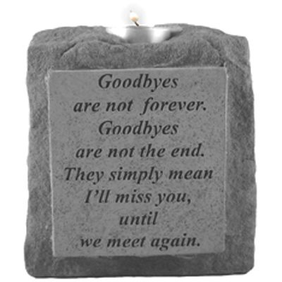 Goodbyes are not forever. Goodbyes are not the end. They Simply mean I'll miss you until we meet again. ~ Single-Short Memorial Candle Holder