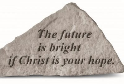 Inspirational Great Thought Cast Stone - The future is bright if Christ...