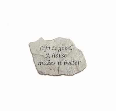 Inspirational Great Thought Cast Stone - Life is good a horse makes it better